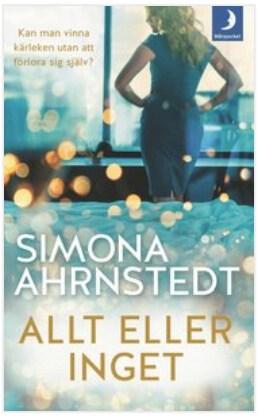 Boken - Allt eller inget av författaren Simona Ahrnstedt