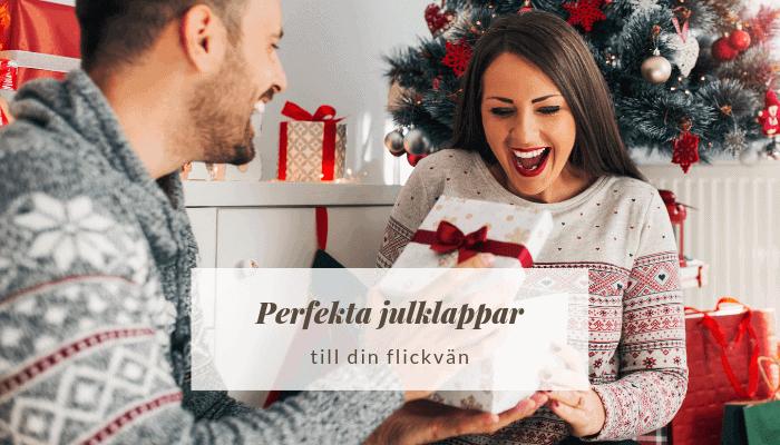 Perfekta julklappar till din flickvän